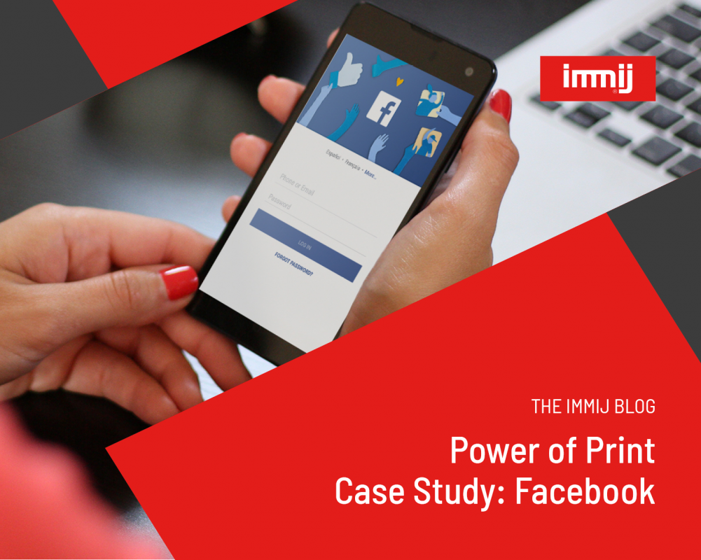 Power of Print Case Study: Facebook - Immij - Printing