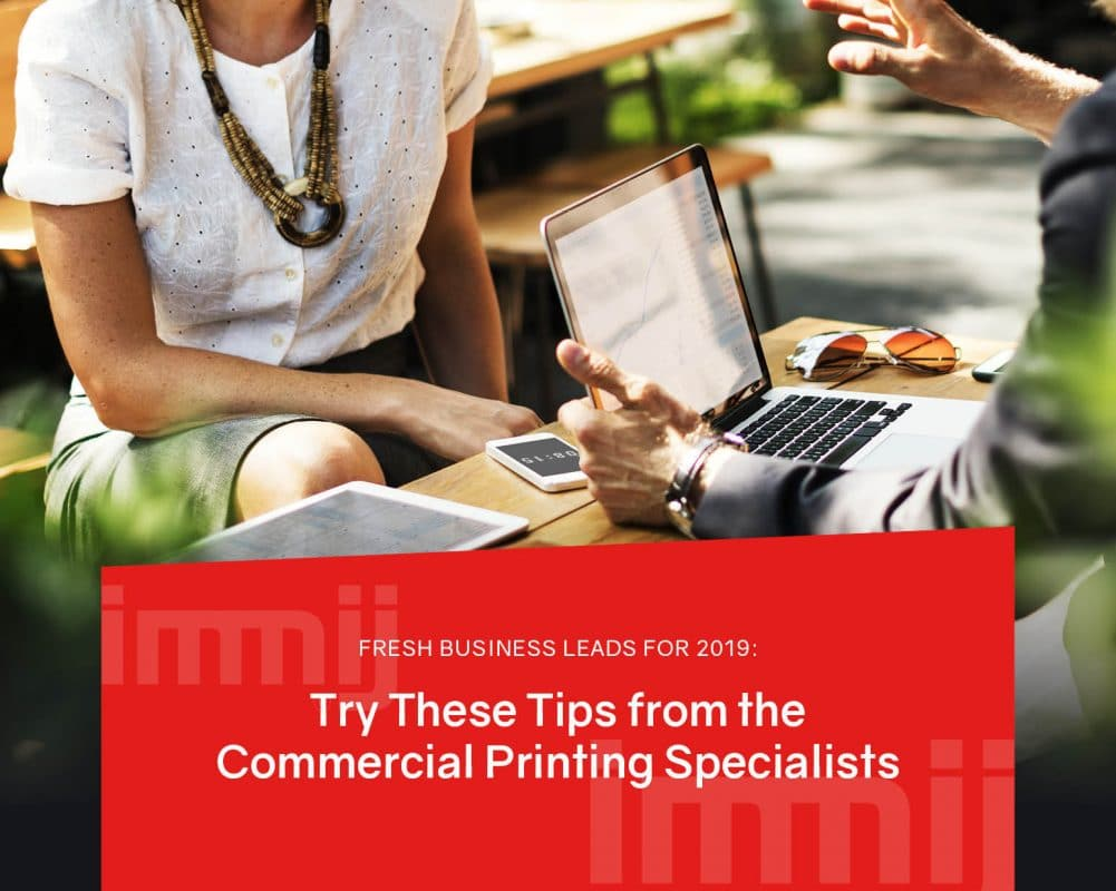Fresh Business Leads for 2019: Try These Tips from the Commercial Printing Specialists